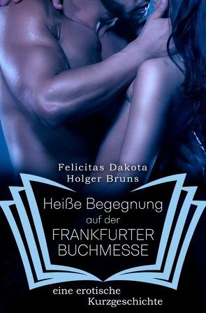 Heiße Begegnungen / Heiße Begegnung auf der FRANKFURTER BUCHMESSE von Brüns,  Holger, Dakota,  Felicitas