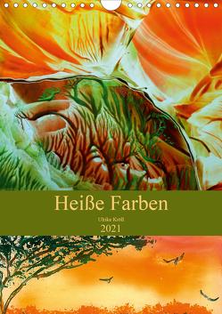 Heiße Farben (Wandkalender 2021 DIN A4 hoch) von Kröll,  Ulrike