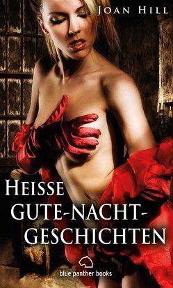 Heiße Gute-Nacht-Geschichten | Erotische Geschichten (Anal, Dessous, Dreier, Gangbang, Swinger, Versaut) von Hill,  Joan