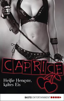 Heiße Hengste, kaltes Eis – Caprice von Henser,  Nicole