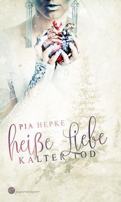 Heiße Liebe – Kalter Tod von Hepke,  Pia