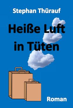 Heiße Luft in Tüten von Thürauf,  Stephan