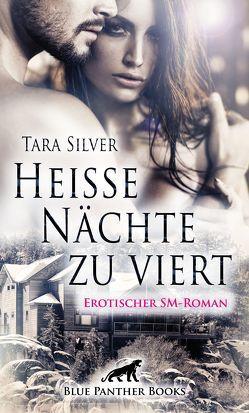 Heiße Nächte zu viert | Erotischer SM-Roman von Silver,  Tara