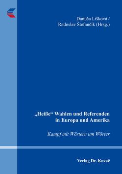 """""""Heiße"""" Wahlen und Referenden in Europa und Amerika – Kampf mit Wörtern um Wörter von Lišková,  Danuša, Štefančík,  Radoslav"""