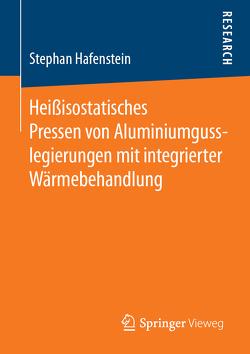 Heißisostatisches Pressen von Aluminiumgusslegierungen mit integrierter Wärmebehandlung von Hafenstein,  Stephan