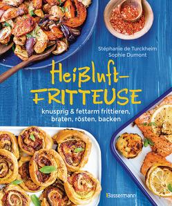 Heißluftfritteuse – knusprig & fettarm frittieren, braten, rösten, backen – neue Rezepte für den Airfryer für Fleisch, Fisch, Gemüse, Obst und Kuchen von Turckheim,  Stéphanie de