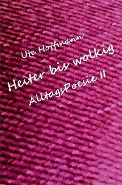 Heiter bis wolkig AlltagsPoesie II von Hoffmann,  Ute