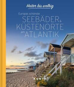 Heiter bis wolkig – Europas schönste Seebäder & Küstenorte am Atlantik von KUNTH Verlag