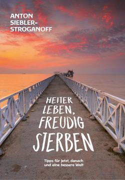 HEITER LEBEN, FREUDIG STERBEN von Siebler-Stroganoff,  Anton