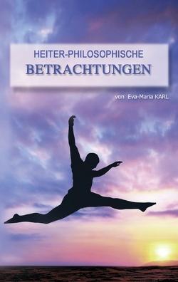 Heiter-philosophische Betrachtungen von Karl,  Eva-Maria