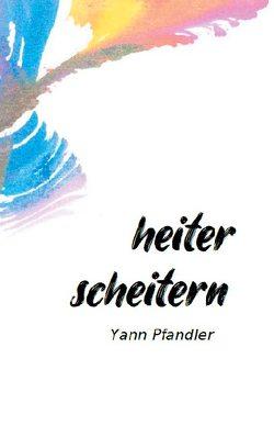 Heiter scheitern von Pfandler,  Yann