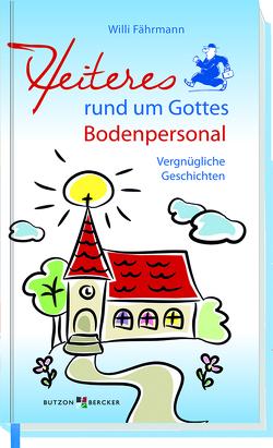 Heiteres rund um Gottes Bodenpersonal von Faehrmann,  Willi