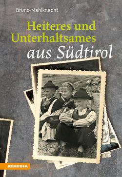 Heiteres und Unterhaltsames aus Südtirol von Mahlknecht,  Bruno