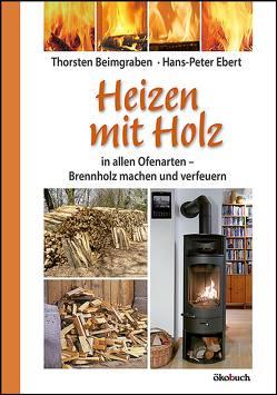 Heizen mit Holz von Beimgraben,  Thorsten, Ebert,  Hans Peter