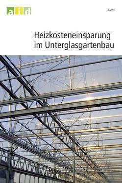 Heizkosteneinsparung im Unterglas-Gartenbau von Domke,  Otto, Labowsky,  Hans J, Ludewig,  Ralf