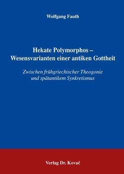 Hekate Polymorphos – Wesensvarianten einer antiken Gottheit von Fauth,  Wolfgang