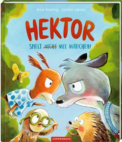 Hektor spielt (nicht) mit Mädchen! von Ameling,  Anne, Jakobs,  Günther