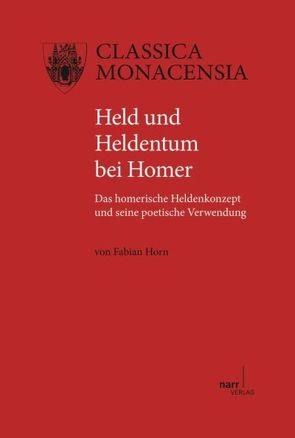 Held und Heldentum bei Homer von Horn,  Fabian