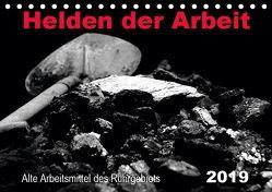 Helden der Arbeit – Alte Arbeitsmittel des Ruhrgebiets (Tischkalender 2019 DIN A5 quer) von Düll,  Sigrun