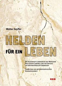 Helden für ein Leben von Seyffer,  Walter