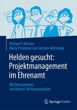 """Helden gesucht: Projektmanagement im Ehrenamt von Küstenmacher,  Werner """"Tiki"""", Prinzessin von Sachsen-Altenburg,  Maria, Wurster,  Michael"""