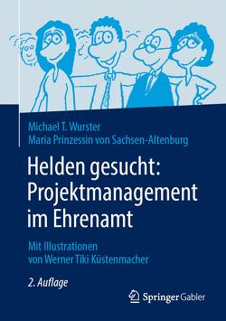 """Helden gesucht: Projektmanagement im Ehrenamt von Küstenmacher,  Werner """"Tiki"""", Prinzessin von Sachsen-Altenburg,  Maria, Wurster,  Michael T."""