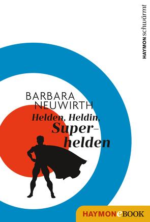 Helden. Heldin. Superhelden von Neuwirth,  Barbara