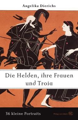 Helden, ihre Frauen und Troja von Dierichs,  Angelika