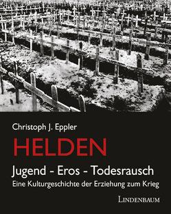 Helden. Jugend, Eros, Todesrausch von Eppler,  Christoph J.