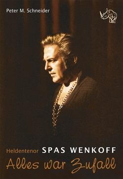 Heldentenor Spas Wenkoff – Alles war Zufall von Schneider,  Peter M