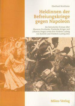 Heldinnen der Befreiungskriege gegen Napoleon von Korthaus,  Eberhard