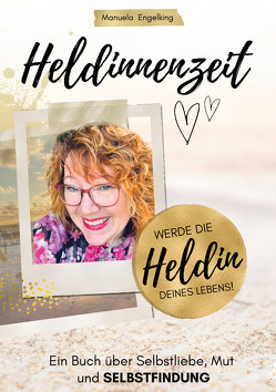 Heldinnenzeit von Engelking,  Manuela, Giese,  Linda, Kiratli,  Aslihan, Schonert,  Franziska