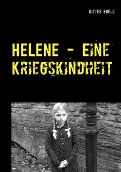 HELENE – Eine Kriegskindheit von Ebels,  Dieter