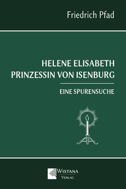 Helene Elisabeth Prinzessin von Isenburg von Pfad,  Friedrich