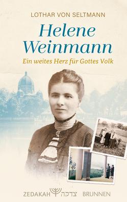 Helene Weinmann – ein weites Herz für Gottes Volk von Seltmann,  Lothar von