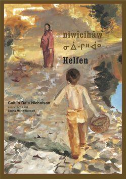 niwîcihâw / Helfen von Dale Nicholson,  Caitlin, Morin-Neilson,  Leona, Rieder,  Johannes, Rieder,  Susanna