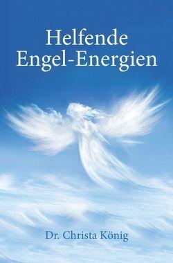 Helfende Engel-Energien von König,  Dr. Christa