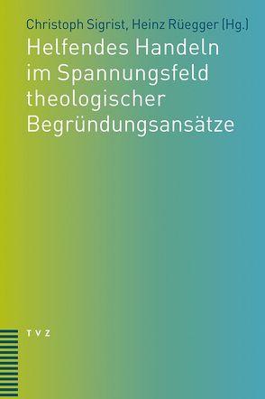 Helfendes Handeln im Spannungsfeld theologischer Begründungsansätze von Rüegger,  Heinz, Sigrist,  Christoph