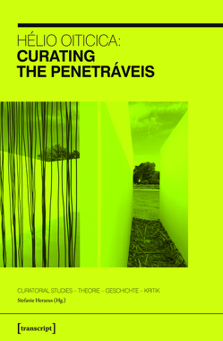 Hélio Oiticica: Curating the Penetráveis von Heraeus,  Stefanie