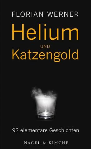 Helium und Katzengold von Werner,  Florian