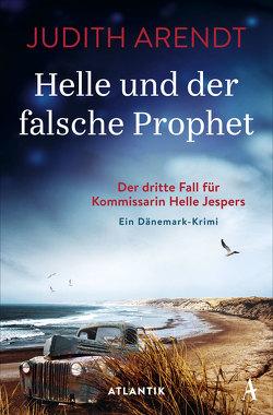 Helle und der falsche Prophet von Arendt,  Judith