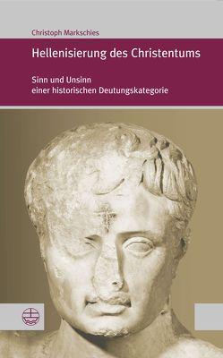 Hellenisierung des Christentums von Markschies,  Christoph
