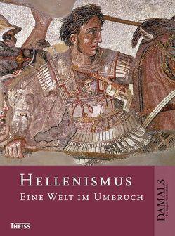 Hellenismus von Cain,  Hans-Ulrich, DAMALS – Das Magazin für Geschichte, Grieb,  Volker, Koehn,  Clemens, Ma,  John, Scholz,  Peter, Sommer,  Michael, Wiemer,  Hans-Ulrich