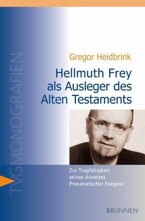 Hellmuth Frey als Ausleger des Alten Testaments von Heidbrink,  Gregor