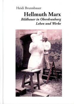 Hellmuth Marx. Bildhauer in Oberdrauburg von Brunnbauer,  Heidi