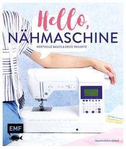 Hello, Nähmaschine – Wertvolle Basics und erste Projekte nähen von Ermis-Krohs,  Selmin