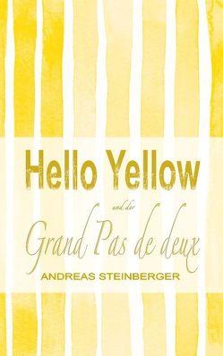 Hello Yellow und der Grand Pas de deux von Steinberger,  Andreas