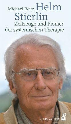 Helm Stierlin – Zeitzeuge und Pionier der systemischen Therapie von Reitz,  Michael