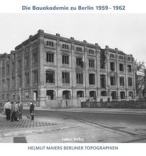 Helmut Maiers Berliner Topographien / Die Bauakademie zu Berlin 1959–1962 von Maier,  Helmut