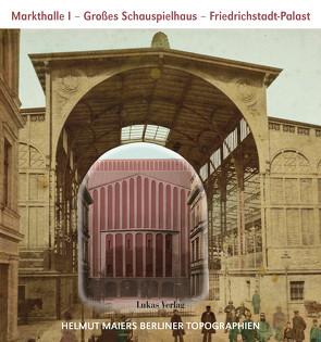 Helmut Maiers Berliner Topographien / Markthalle I, Großes Schauspielhaus, Friedrichstadt-Palast von Maier,  Helmut
